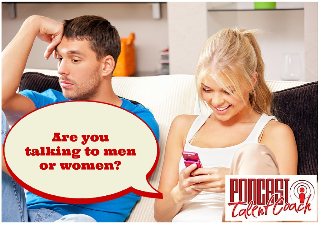 Are you talking to men or women?