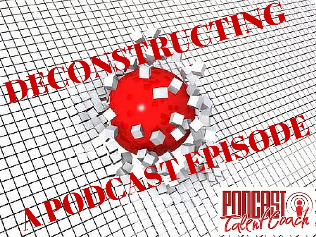 DECONSTRUCTING A PODCAST