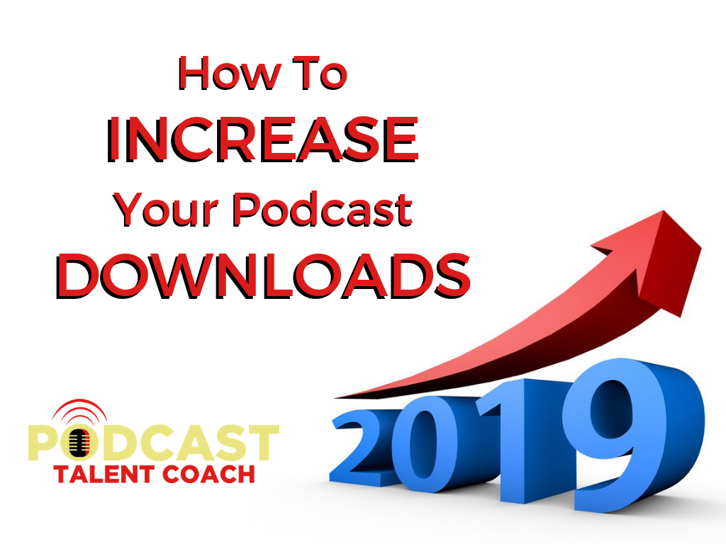 How To Increase Your Podcast Downloads – Episode 209